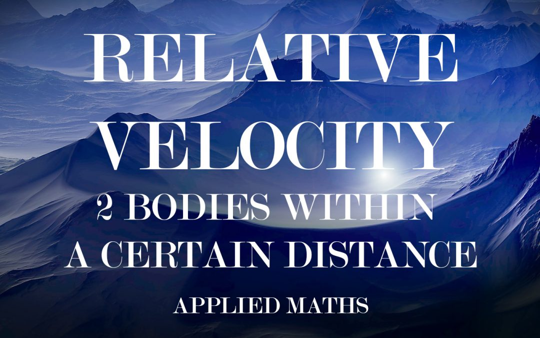 2.3 Relative Velocity – 2 Bodies Within A Certain Distance