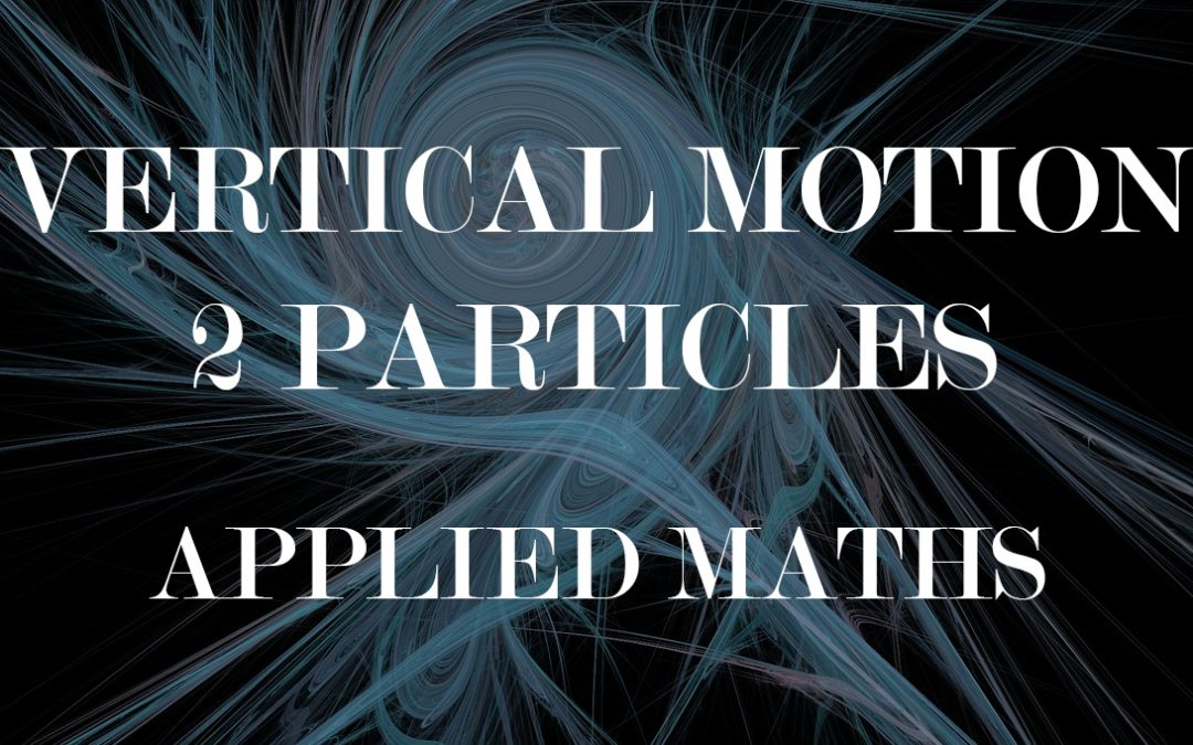1.8 Vertical Motion – 2 Particles