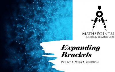 Pre Leaving Cert Algebra Revision Course – Expanding Brackets