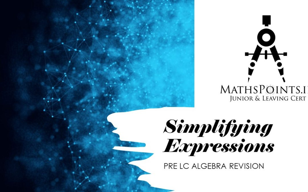 Pre Leaving Cert Algebra Revision Course – Simplifying Expressions