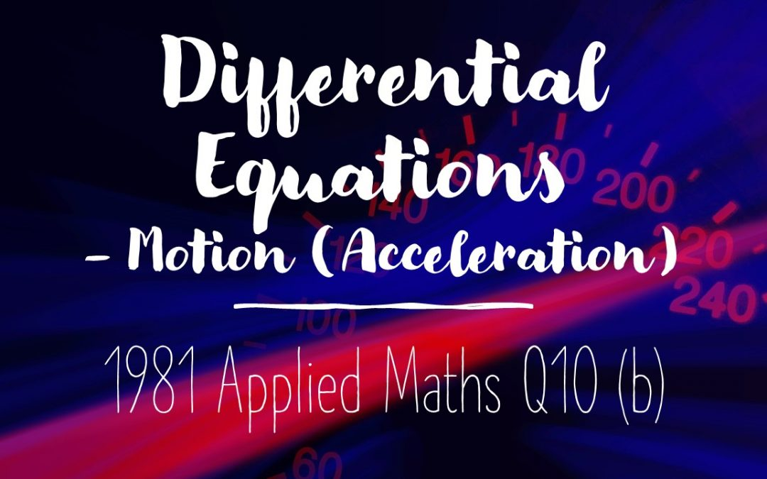 Differential Equations 1981 Q10 (b) (ii) – Motion (Proportional Acceleration)