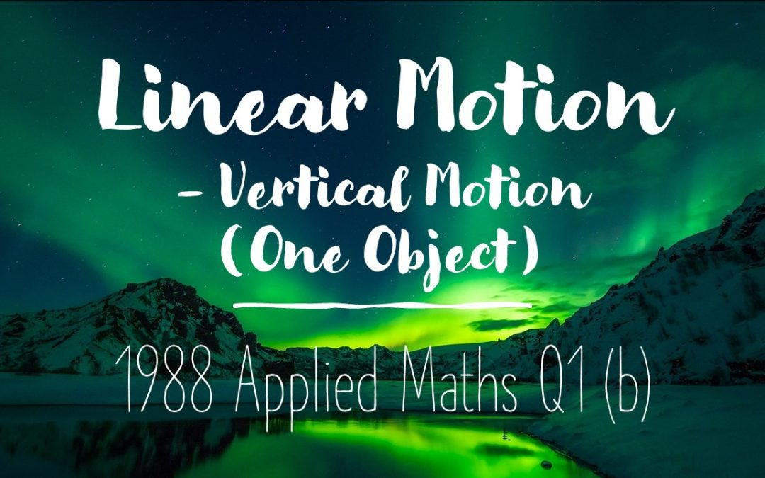 Linear Motion 1988 Q1 – Vertical Motion (One Particle)