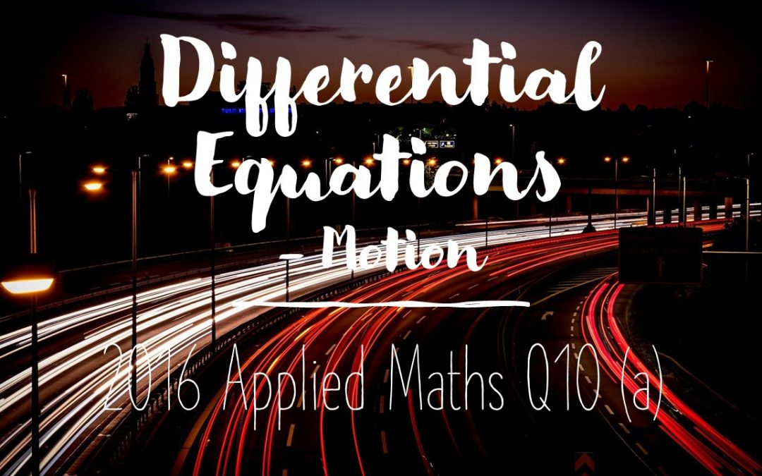 Differential Equations 2016 Q10 (a) – Motion (Change Direction)