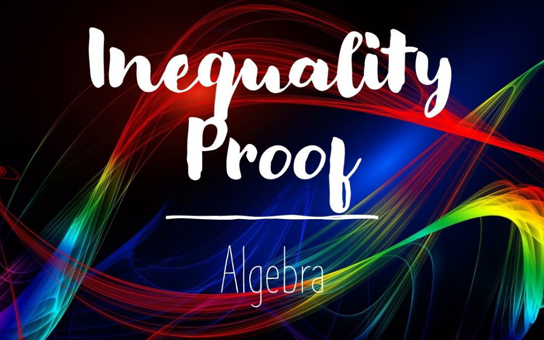 Inequality Proofs (Abstract Inequalities)