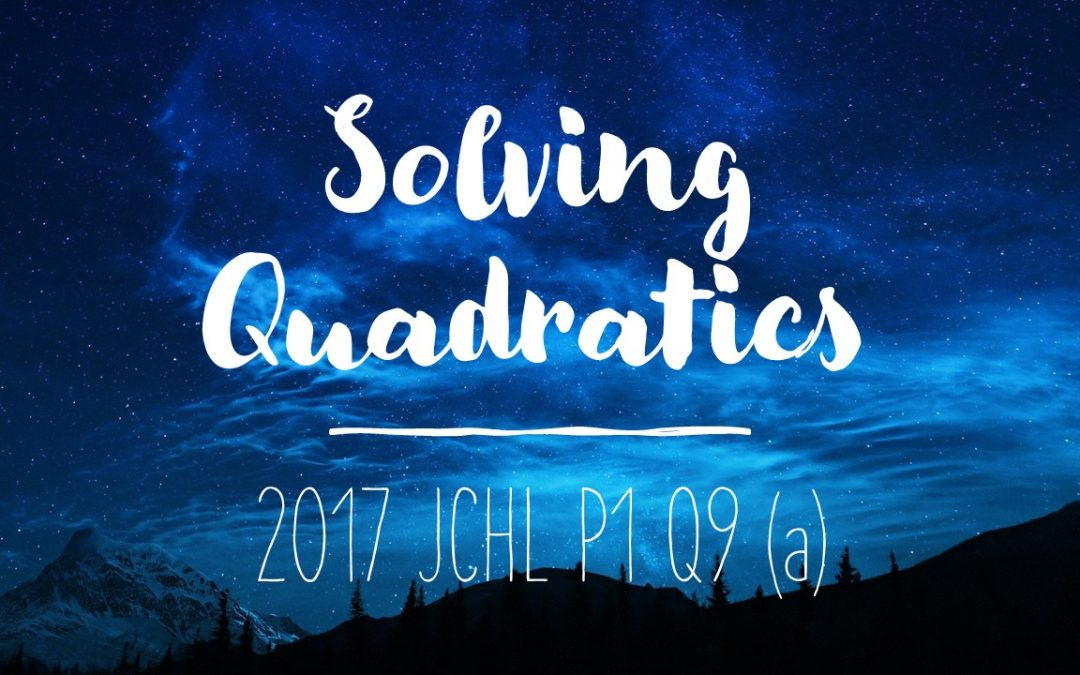 2017 JCHL P1 Q9 (a) – Solving Quadratic Equations Using the -b Formula