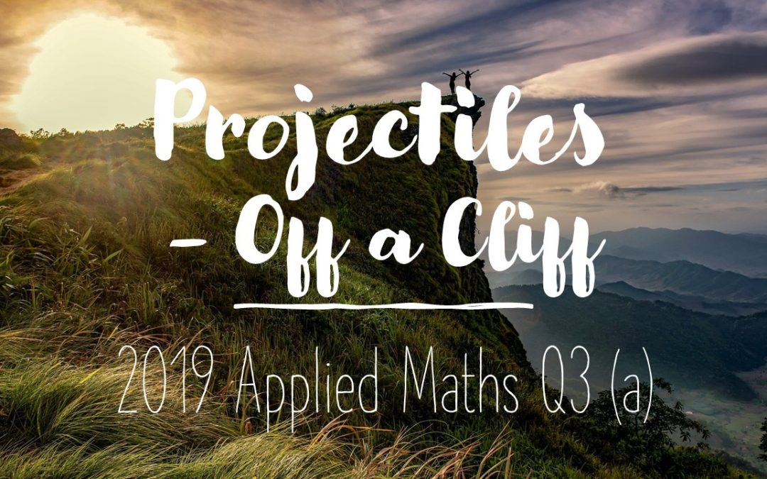 Projectiles 2019 Q3 (a) – Projection of a Cliff