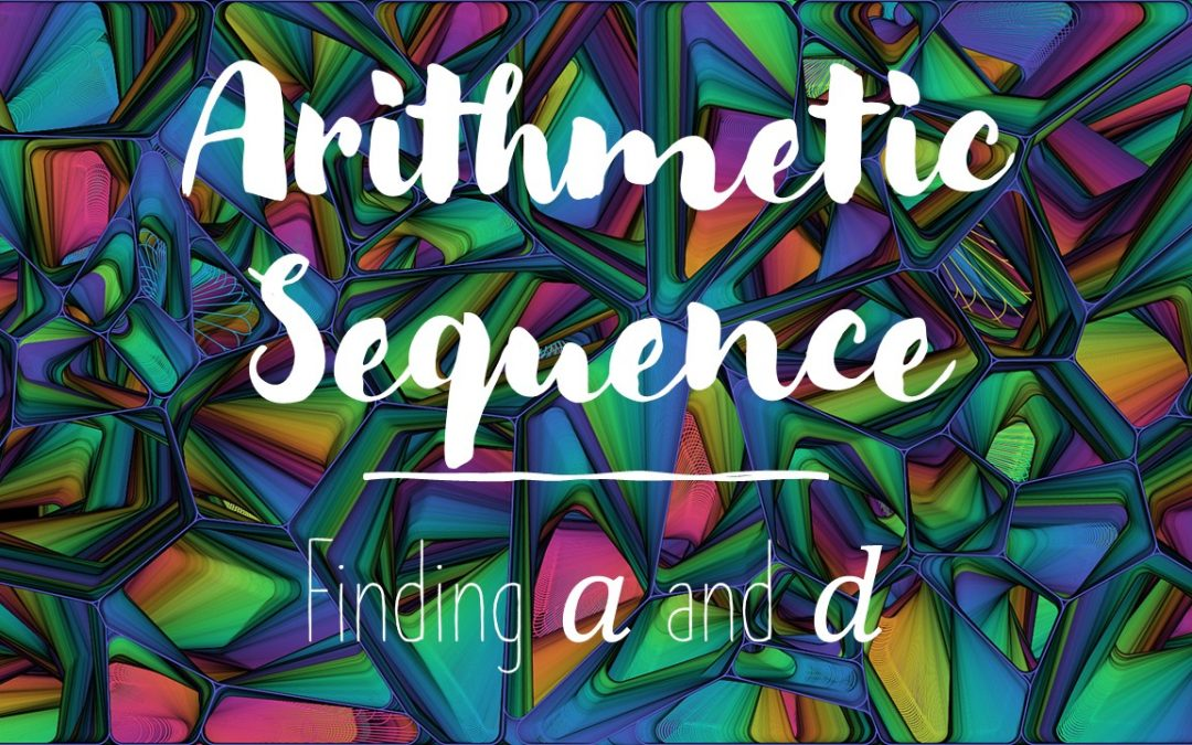 Arithmetic Sequences – Finding the First Term and Difference