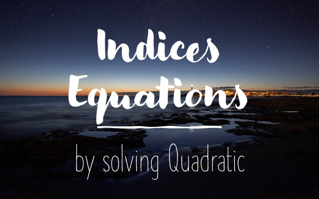 Using Quadratic Equations to Solve Special Indices Equations